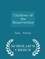 Children of the Resurrection - Scholar's Choice Edition