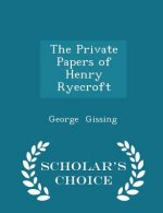 Private Papers of Henry Ryecroft - Scholar's Choice Edition