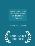 Selections from the Prose Works of Matthew Arnold - Scholar's Choice Edition