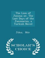 Lion of Janina; Or, the Last Days of the Janissaries, a Turkish Novel - Scholar's Choice Edition