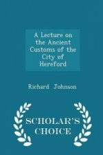 Lecture on the Ancient Customs of the City of Hereford - Scholar's Choice Edition