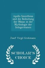 Apollo Smintheus Und Die Bedeutung Der Mause in Der Mythologie Der Indogermanen - Scholar's Choice Edition