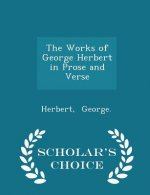 Works of George Herbert in Prose and Verse - Scholar's Choice Edition