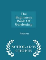 Beginners Book of Gardening - Scholar's Choice Edition