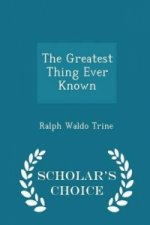 Greatest Thing Ever Known - Scholar's Choice Edition