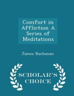 Comfort in Affliction a Series of Meditations - Scholar's Choice Edition
