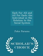 Each for All and All for Each; The Individual in His Relation to the Social System - Scholar's Choice Edition