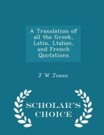 Translation of All the Greek, Latin, Ltalian, and French Quotations - Scholar's Choice Edition