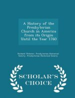 History of the Presbyterian Church in America from Its Origin Until the Year 1760 - Scholar's Choice Edition