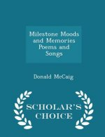 Milestone Moods and Memories Poems and Songs - Scholar's Choice Edition