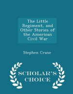 Little Regiment, and Other Stories of the American Civil War - Scholar's Choice Edition
