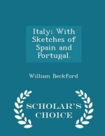 Italy; With Sketches of Spain and Portugal. - Scholar's Choice Edition