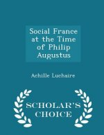 Social France at the Time of Philip Augustus - Scholar's Choice Edition