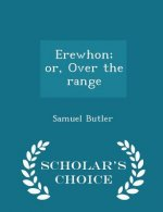 Erewhon; Or, Over the Range - Scholar's Choice Edition