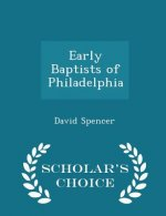 Early Baptists of Philadelphia - Scholar's Choice Edition