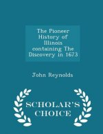 Pioneer History of Illinois Containing the Discovery in 1673 - Scholar's Choice Edition