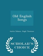 Old English Songs - Scholar's Choice Edition