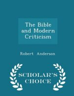 Bible and Modern Criticism - Scholar's Choice Edition