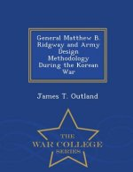 General Matthew B. Ridgway and Army Design Methodology During the Korean War - War College Series