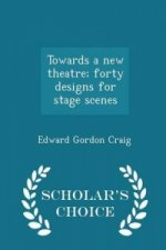 Towards a New Theatre; Forty Designs for Stage Scenes - Scholar's Choice Edition
