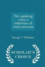 Speaking Voice; A Collection of Vocal Exercises - Scholar's Choice Edition