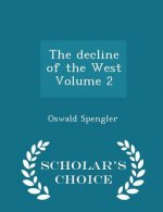 Decline of the West Volume 2 - Scholar's Choice Edition