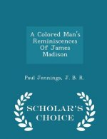 Colored Man's Reminiscences of James Madison - Scholar's Choice Edition
