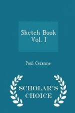 Sketch Book Vol. I - Scholar's Choice Edition