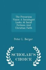 Precarious Vision a Sociologist Looks at Social Fictions and Christian Faith - Scholar's Choice Edition
