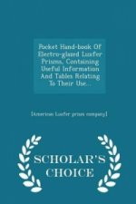 Pocket Hand-Book of Electro-Glazed Luxfer Prisms, Containing Useful Information and Tables Relating to Their Use... - Scholar's Choice Edition