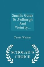 Smail's Guide to Jedburgh and Vicinity... - Scholar's Choice Edition