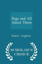 Dogs and All about Them - Scholar's Choice Edition