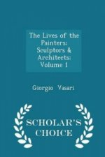 Lives of the Painters; Sculptors & Architects; Volume 1 - Scholar's Choice Edition