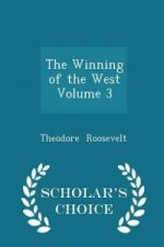 Winning of the West Volume 3 - Scholar's Choice Edition