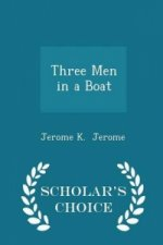 Three Men in a Boat - Scholar's Choice Edition