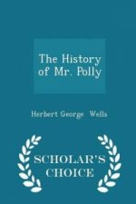 History of Mr. Polly - Scholar's Choice Edition