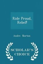 Ride Proud, Rebel! - Scholar's Choice Edition