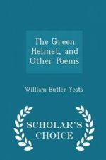 Green Helmet, and Other Poems - Scholar's Choice Edition