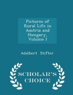 Pictures of Rural Life in Austria and Hungary, Volume I - Scholar's Choice Edition
