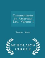 Commentaries on American Law, Volume I - Scholar's Choice Edition