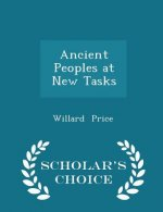 Ancient Peoples at New Tasks - Scholar's Choice Edition