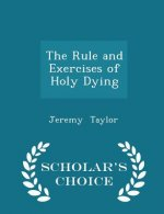 Rule and Exercises of Holy Dying - Scholar's Choice Edition