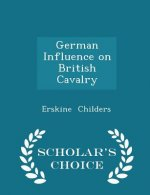 German Influence on British Cavalry - Scholar's Choice Edition