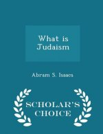 What Is Judaism - Scholar's Choice Edition