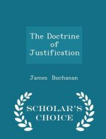Doctrine of Justification - Scholar's Choice Edition