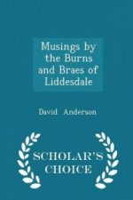 Musings by the Burns and Braes of Liddesdale - Scholar's Choice Edition