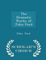 Dramatic Works of John Ford - Scholar's Choice Edition