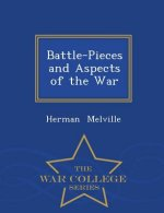 Battle-Pieces and Aspects of the War - War College Series