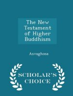 New Testament of Higher Buddhism - Scholar's Choice Edition