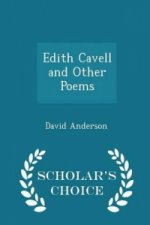 Edith Cavell and Other Poems - Scholar's Choice Edition
